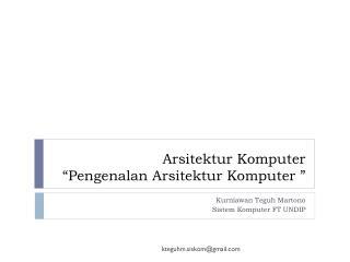 """Arsitektur Komputer """" Pengenalan Arsitektur Komputer  """""""