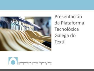 Presentación da Plataforma Tecnolóxica Galega do Téxtil