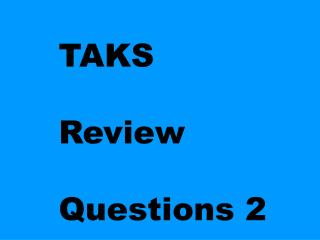 TAKS  Review Questions 2