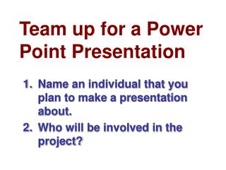 Team up for a Power Point Presentation