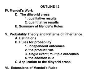 OUTLINE 12 IV. Mendel's Work D.  The dihybrid cross 1. qualitative results