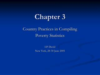 Country Practices in Compiling Poverty Statistics  I.P. David New York, 28-30 June 2005