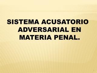 SISTEMA ACUSATORIO ADVERSARIAL EN MATERIA PENAL.