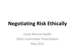 Negotiating Risk Ethically