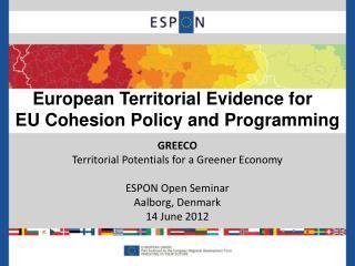 GREECO Territorial Potentials for a Greener Economy ESPON Open Seminar Aalborg, Denmark