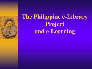 The Philippine e-Library Project  and e-Learning