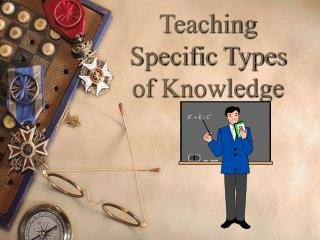 Teaching Specific Types of Knowledge