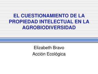 EL CUESTIONAMIENTO DE LA PROPIEDAD INTELECTUAL EN LA AGROBIODIVERSIDAD