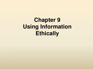 Chapter 9 Using Information Ethically