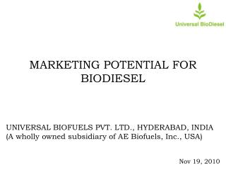 MARKETING POTENTIAL  FOR BIODIESEL UNIVERSAL BIOFUELS PVT. LTD., HYDERABAD, INDIA