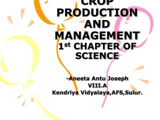CROP PRODUCTION AND MANAGEMENT 1 st  CHAPTER OF SCIENCE