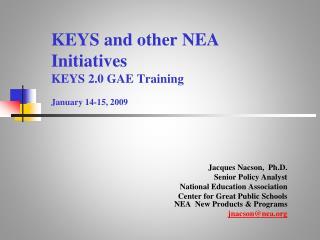 KEYS and other NEA Initiatives KEYS 2.0 GAE Training  January 14-15, 2009