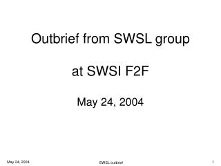 Outbrief from SWSL group at SWSI F2F May 24, 2004