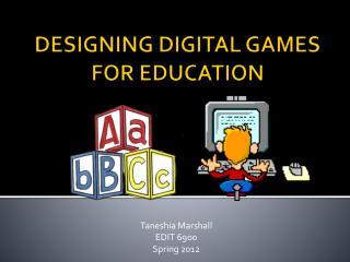 DESIGNING DIGITAL GAMES  FOR EDUCATION