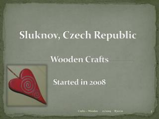Sluknov , Czech Republic Wooden Crafts Startedin 2008