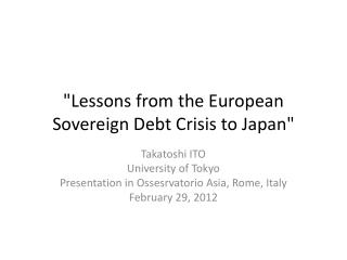 """"""" Lessons from  the European Sovereign Debt Crisis to Japan"""""""