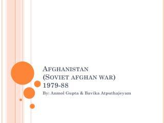 Afghanistan  (Soviet afghan war) 1979-88