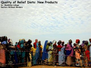 Quality of Relief Diets: New Products Dr. Buddhima Lokuge Doctors Without Borders