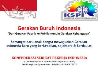 KONFEDERASI SERIKAT PEKERJA INDONESIA Jl Condet Raya no 9, Al Hawi Cililitan Jakarta Timur,