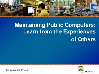 Maintaining Public Computers: Learn from the Experiences  of Others