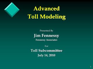 Advanced Toll Modeling Presented By Jim Fennessy Fennessy Associates For Toll Subcommittee
