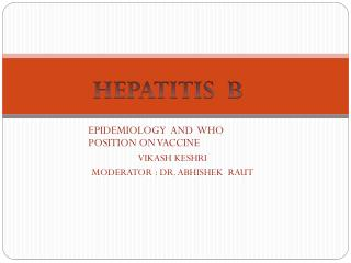 EPIDEMIOLOGY  AND  WHO       POSITION ON VACCINE VIKASH KESHRI MODERATOR : DR. ABHISHEK  RAUT