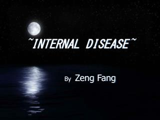 ~ INTERNAL DISEASE ~