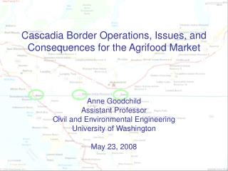 Cascadia Border Operations, Issues, and Consequences for the Agrifood Market
