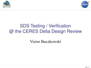 SDS Testing / Verification  @ the CERES Delta Design Review