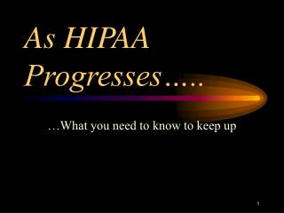 As HIPAA  Progresses…..