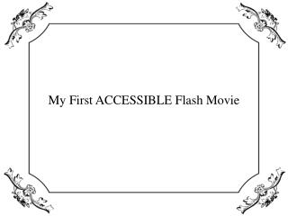 My First ACCESSIBLE Flash Movie