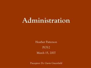 Administration Heather Patterson PGY-2 March 15, 2007 Preceptor: Dr. Gavin Greenfield