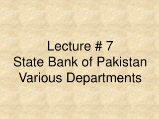 Lecture # 7  State Bank of Pakistan Various Departments