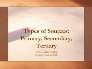 Types of Sources: Primary, Secondary, Tertiary