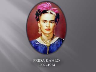 FRIDA KAHLO 1907 -1954