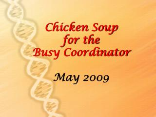 Chicken Soup  for the  Busy Coordinator May 2009