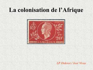 La colonisation de l'Afrique