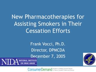 New Pharmacotherapies for Assisting Smokers in Their Cessation Efforts