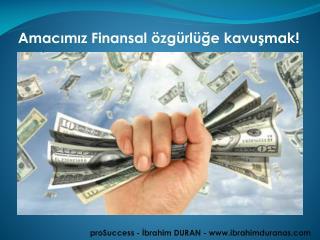 Amacımız Finansal özgürlüğe kavuşmak!
