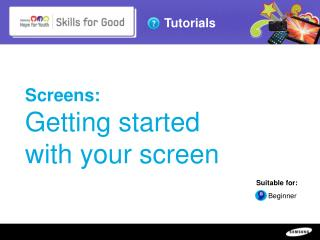 Screens:  Getting started  with your screen