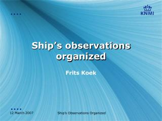 Ship's observations organized