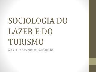 SOCIOLOGIA DO LAZER E DO TURISMO