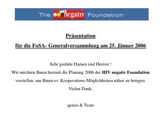 Präsentation   für die FoSA- Generalversammlung am 25. Jänner 2006 Sehr geehrte Damen und Herren !