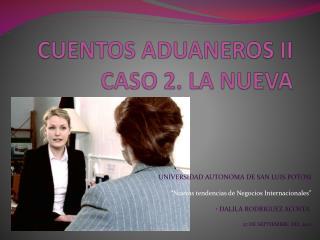 CUENTOS ADUANEROS II CASO 2. LA NUEVA