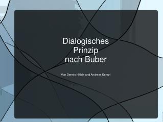 Dialogisches Prinzip nach Buber Von Dennis Hölzle und Andreas Kempf