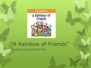 """A Rainbow of Friends"""