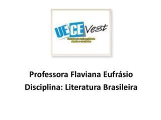 Professora  Flaviana  Eufrásio  Disciplina: Literatura Brasileira