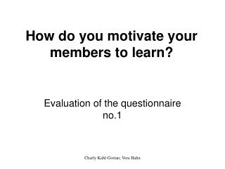 How do you motivate your members to learn?