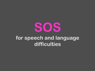 SOS for speech and language difficulties