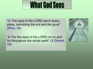 """ 3 : The eyes of the LORD are in every place, beholding the evil and the good"" ( Prov. 15 )."